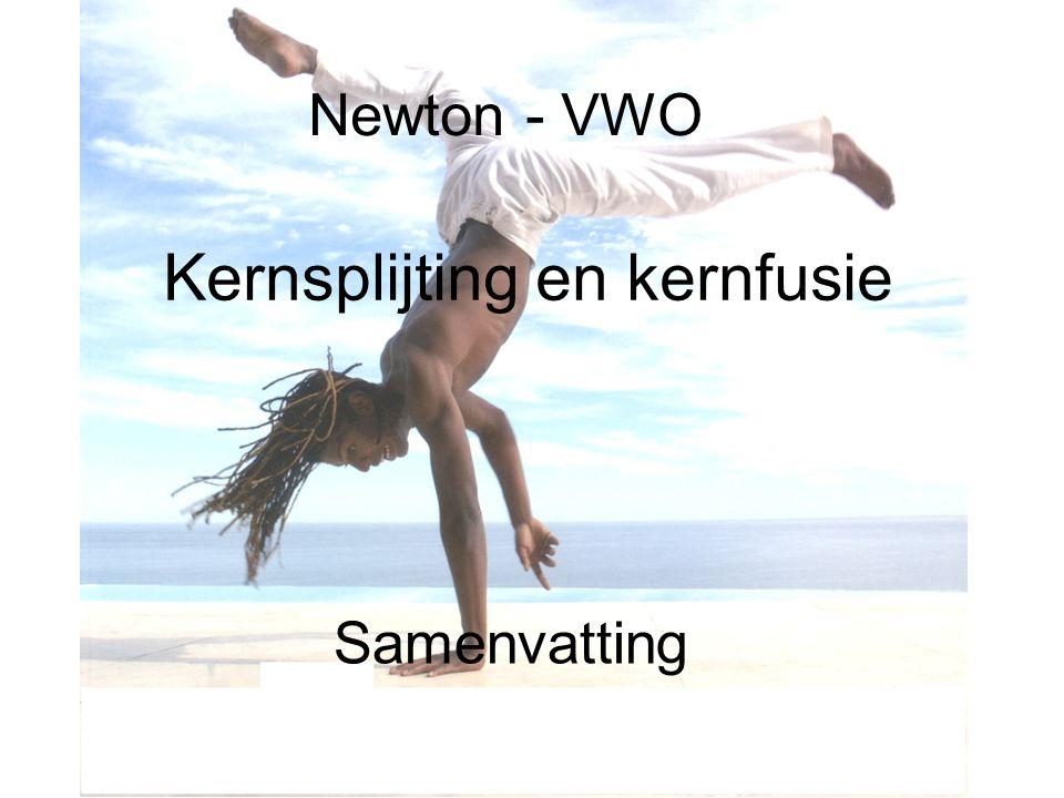 Newton - VWO Kernsplijting en kernfusie Samenvatting