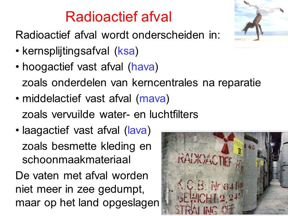 Radioactief afval Radioactief afval wordt onderscheiden in: • hoogactief vast afval (hava) • middelactief vast afval (mava) • laagactief vast afval (l