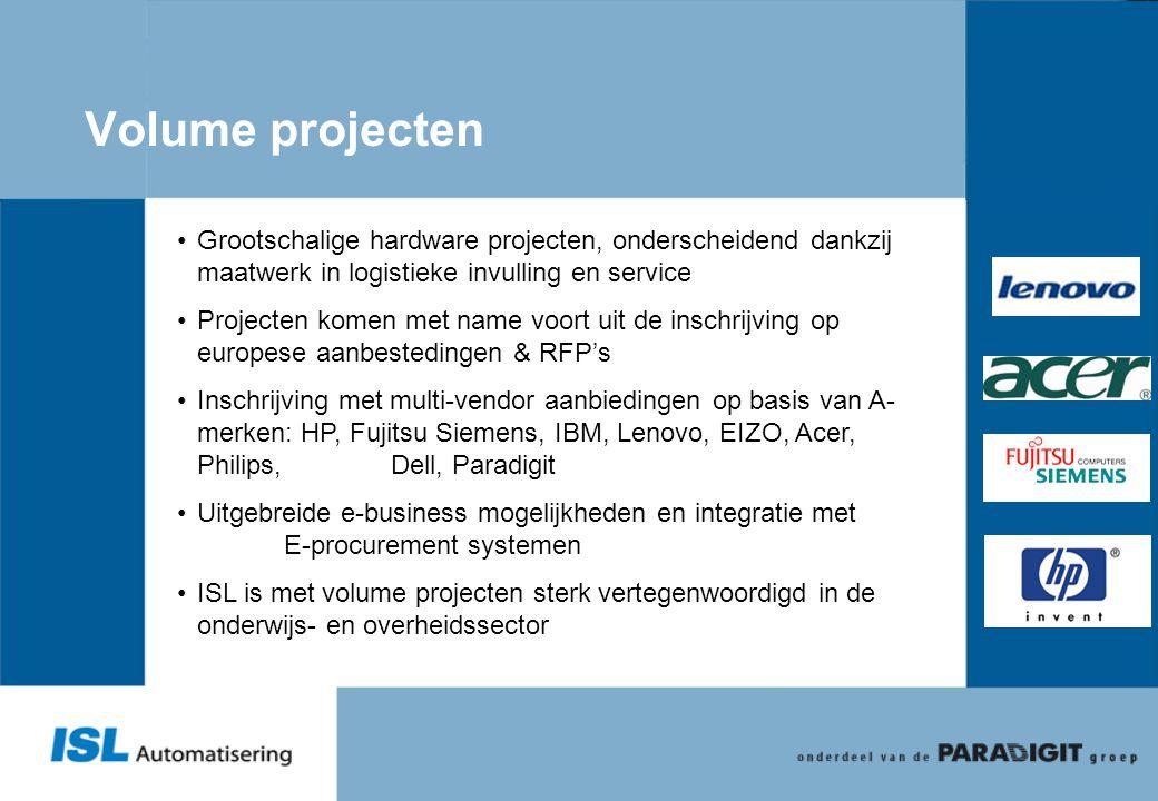Volume projecten • Grootschalige hardware projecten, onderscheidend dankzij maatwerk in logistieke invulling en service • Projecten komen met name voo