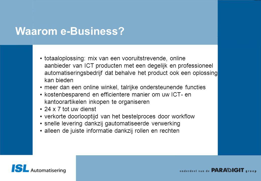 Waarom e-Business? •totaaloplossing: mix van een vooruitstrevende, online aanbieder van ICT producten met een degelijk en professioneel automatisering