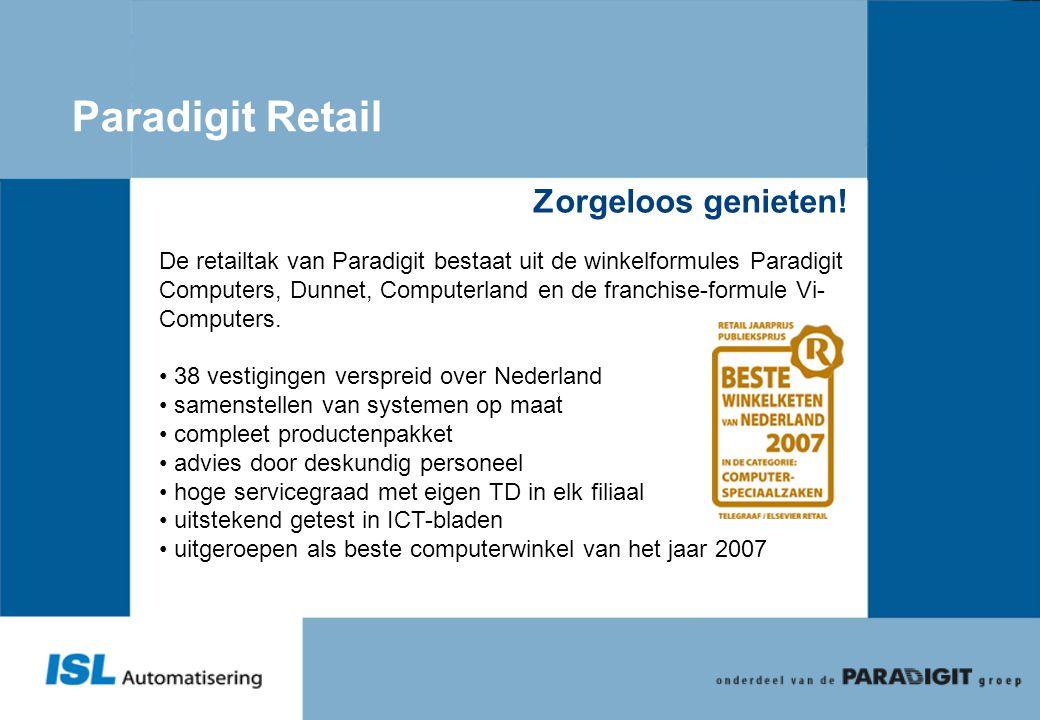 Paradigit Retail Zorgeloos genieten! De retailtak van Paradigit bestaat uit de winkelformules Paradigit Computers, Dunnet, Computerland en de franchis