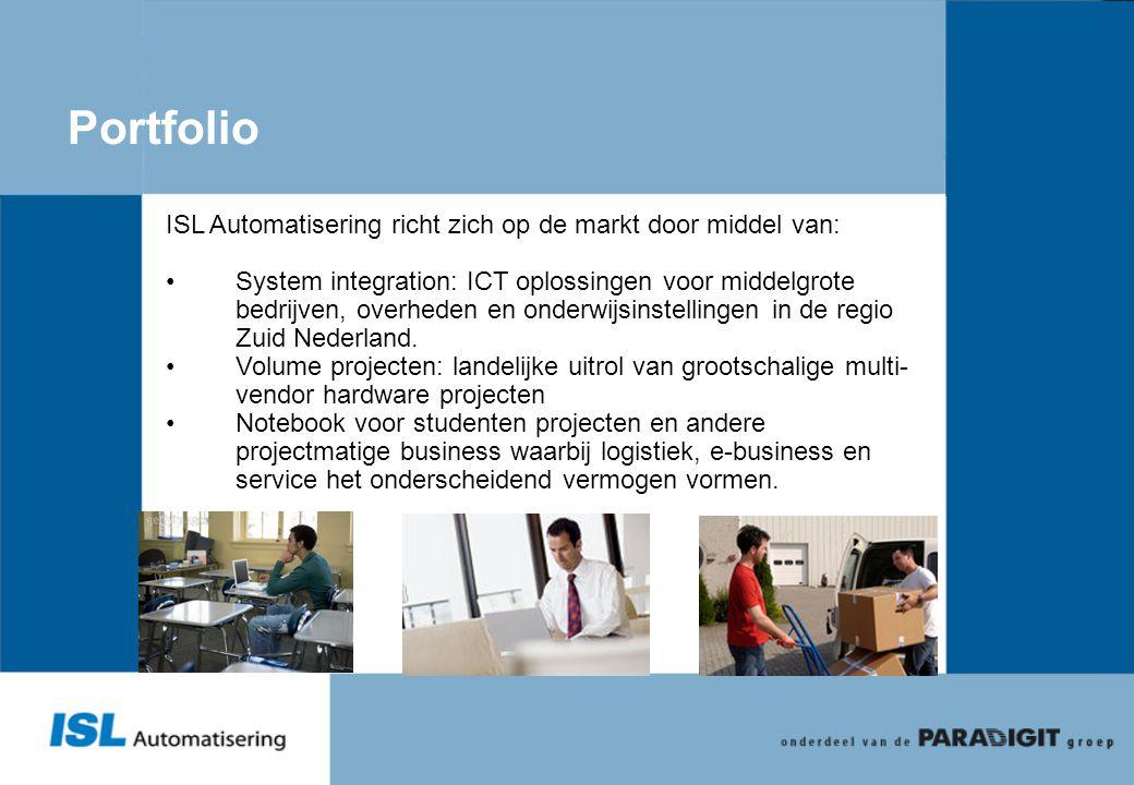 Portfolio ISL Automatisering richt zich op de markt door middel van: •System integration: ICT oplossingen voor middelgrote bedrijven, overheden en ond