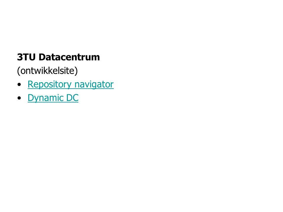3TU Datacentrum (ontwikkelsite) •Repository navigatorRepository navigator •Dynamic DCDynamic DC