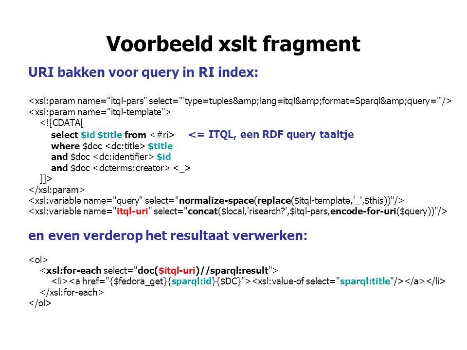 Voorbeeld xslt fragment URI bakken voor query in RI index: <![CDATA[ select $id $title from <= ITQL, een RDF query taaltje where $doc $title and $doc $id and $doc ]]> en even verderop het resultaat verwerken: