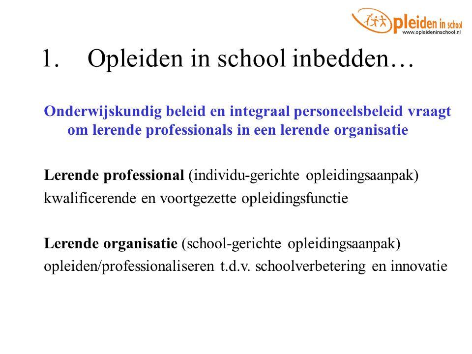 1.Opleiden in school inbedden… Onderwijskundig beleid en integraal personeelsbeleid vraagt om lerende professionals in een lerende organisatie Lerende