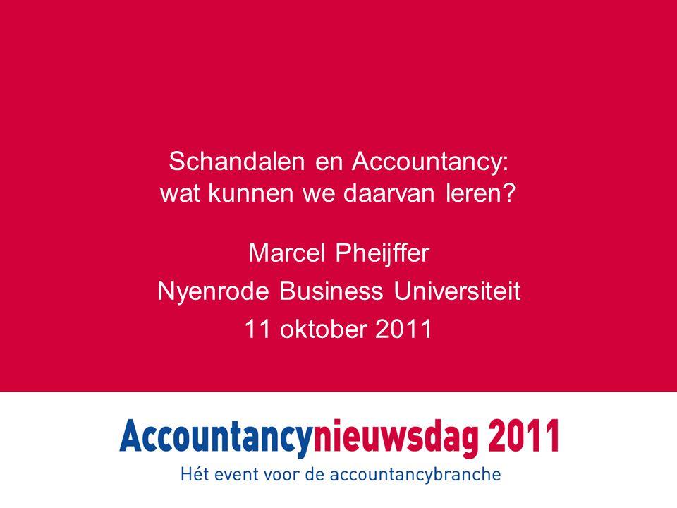 Schandalen en Accountancy: wat kunnen we daarvan leren? Marcel Pheijffer Nyenrode Business Universiteit 11 oktober 2011