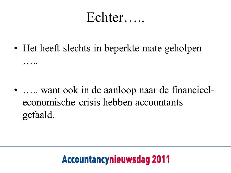 Echter….. •Het heeft slechts in beperkte mate geholpen ….. •….. want ook in de aanloop naar de financieel- economische crisis hebben accountants gefaa