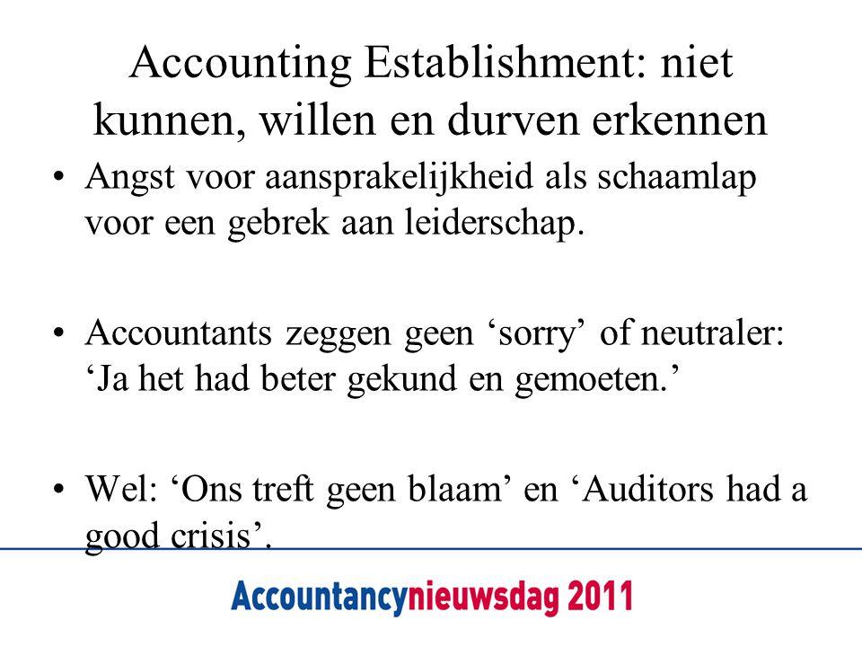 Accounting Establishment: niet kunnen, willen en durven erkennen •Angst voor aansprakelijkheid als schaamlap voor een gebrek aan leiderschap. •Account