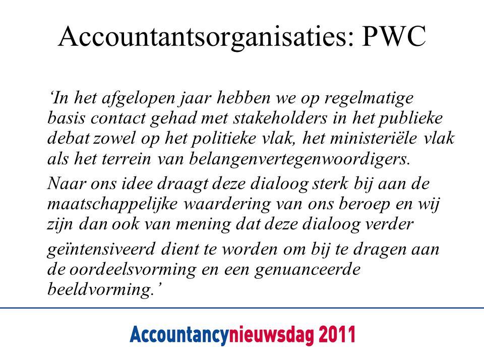 Accountantsorganisaties: PWC 'In het afgelopen jaar hebben we op regelmatige basis contact gehad met stakeholders in het publieke debat zowel op het p