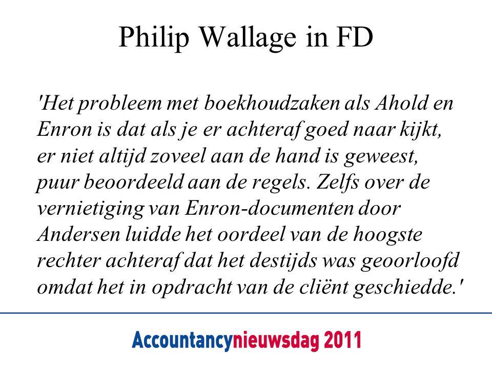 Philip Wallage in FD 'Het probleem met boekhoudzaken als Ahold en Enron is dat als je er achteraf goed naar kijkt, er niet altijd zoveel aan de hand i