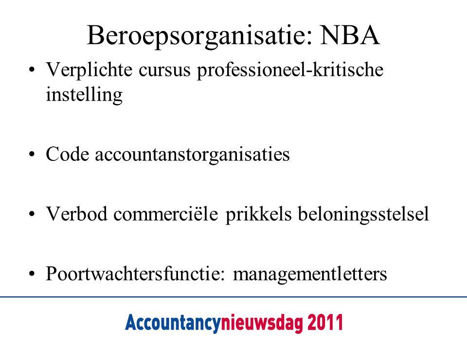 Beroepsorganisatie: NBA •Verplichte cursus professioneel-kritische instelling •Code accountanstorganisaties •Verbod commerciële prikkels beloningsstel