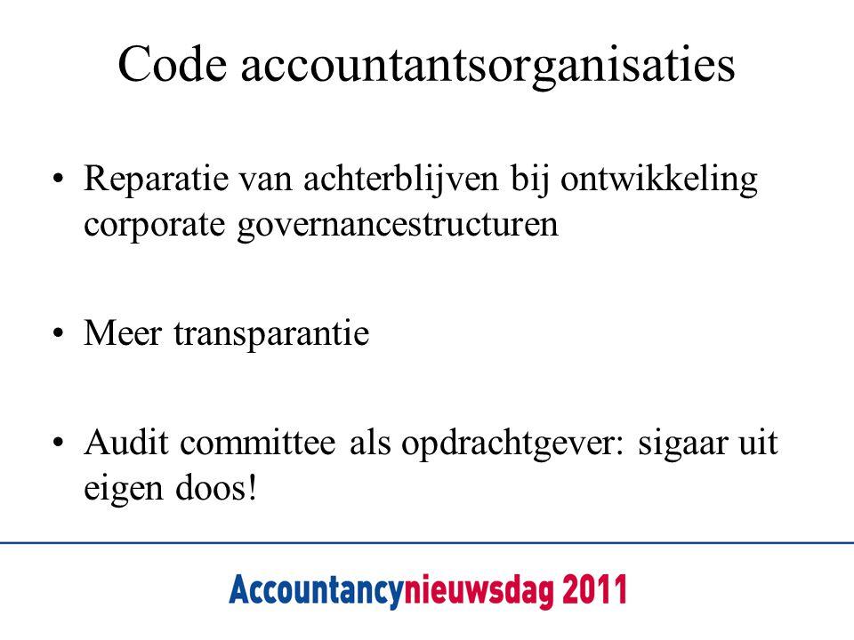 Code accountantsorganisaties •Reparatie van achterblijven bij ontwikkeling corporate governancestructuren •Meer transparantie •Audit committee als opd