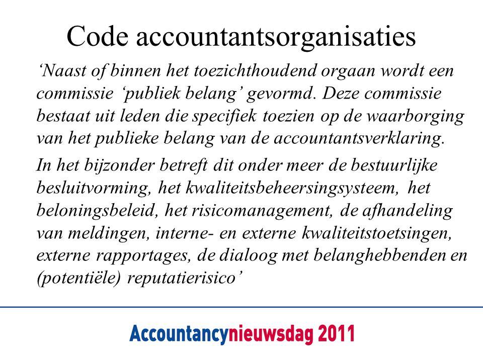 Code accountantsorganisaties 'Naast of binnen het toezichthoudend orgaan wordt een commissie 'publiek belang' gevormd. Deze commissie bestaat uit lede