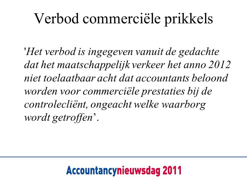 Verbod commerciële prikkels 'Het verbod is ingegeven vanuit de gedachte dat het maatschappelijk verkeer het anno 2012 niet toelaatbaar acht dat accoun