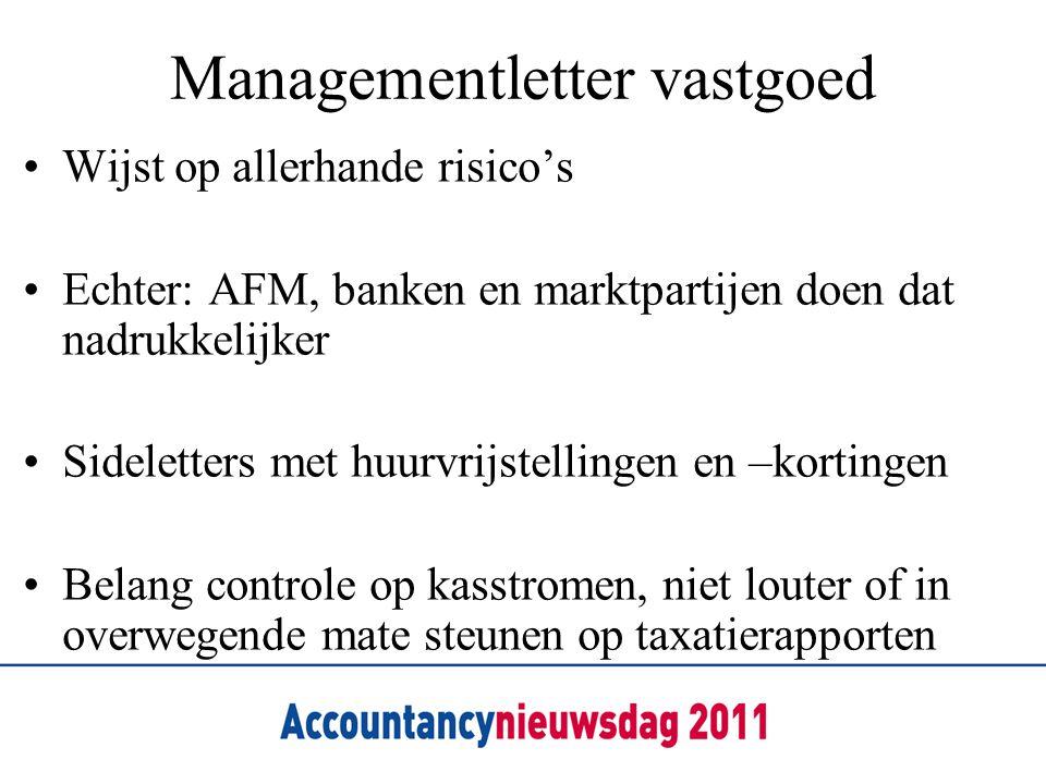Managementletter vastgoed •Wijst op allerhande risico's •Echter: AFM, banken en marktpartijen doen dat nadrukkelijker •Sideletters met huurvrijstellin
