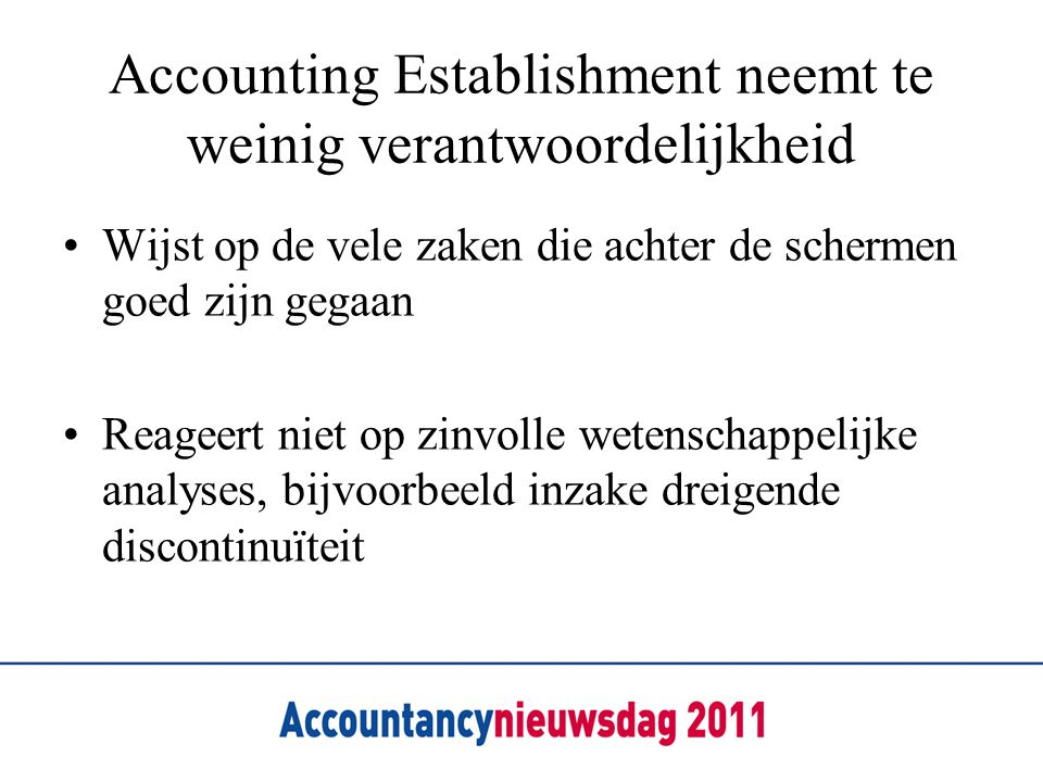 Accounting Establishment neemt te weinig verantwoordelijkheid •Wijst op de vele zaken die achter de schermen goed zijn gegaan •Reageert niet op zinvol