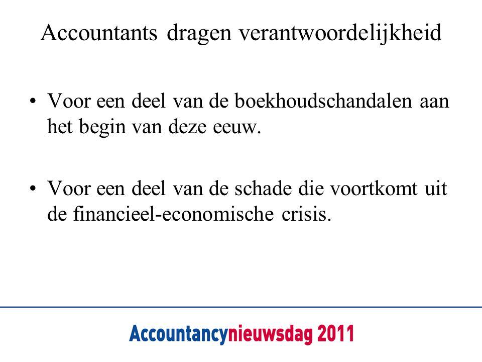 Accountants dragen verantwoordelijkheid •Voor een deel van de boekhoudschandalen aan het begin van deze eeuw. •Voor een deel van de schade die voortko