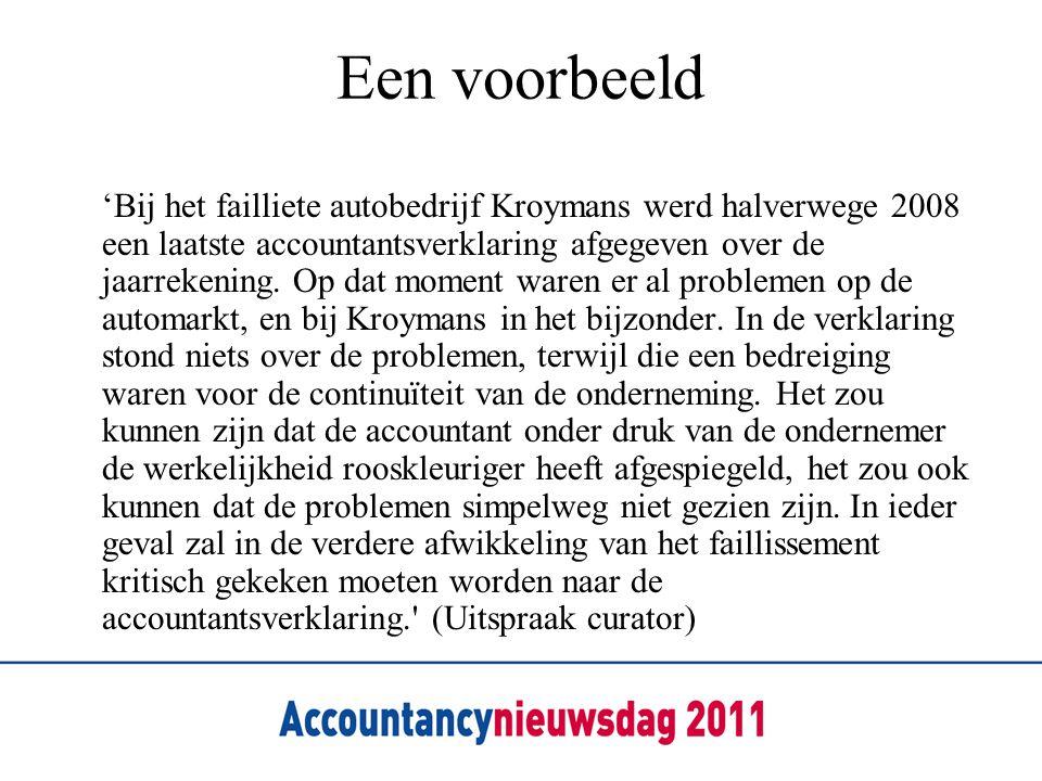 Een voorbeeld 'Bij het failliete autobedrijf Kroymans werd halverwege 2008 een laatste accountantsverklaring afgegeven over de jaarrekening. Op dat mo