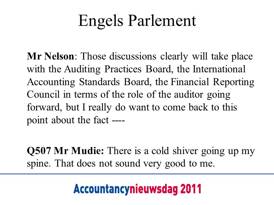 Engels Parlement Mr Nelson: Those discussions clearly will take place with the Auditing Practices Board, the International Accounting Standards Board,