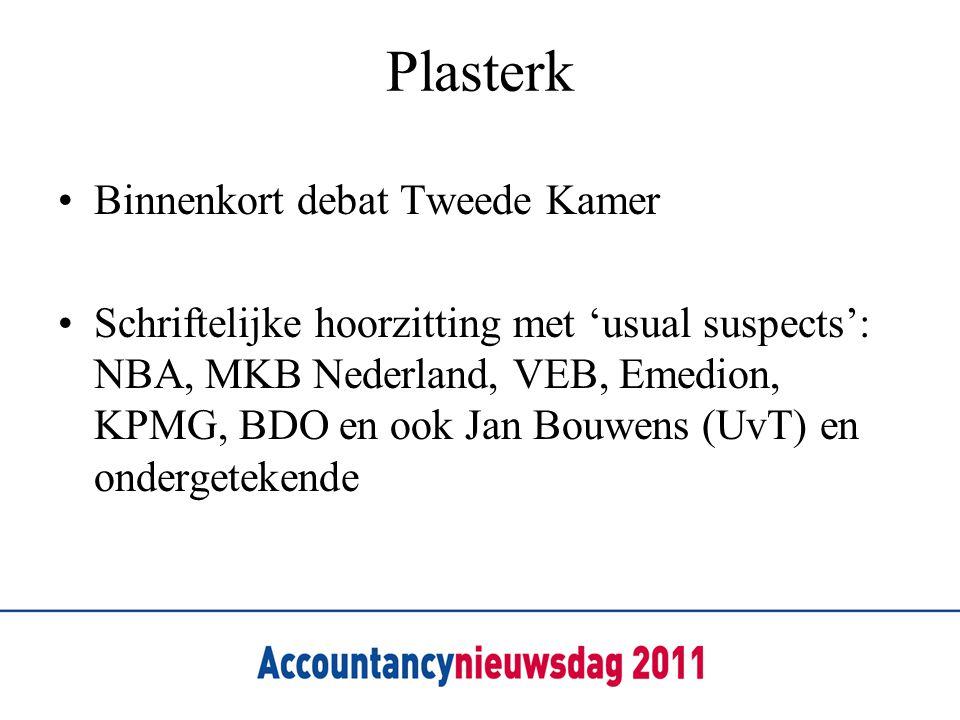 Plasterk •Binnenkort debat Tweede Kamer •Schriftelijke hoorzitting met 'usual suspects': NBA, MKB Nederland, VEB, Emedion, KPMG, BDO en ook Jan Bouwen