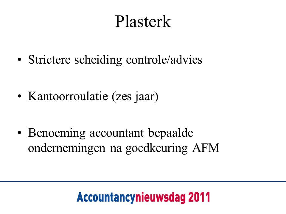 Plasterk •Strictere scheiding controle/advies •Kantoorroulatie (zes jaar) •Benoeming accountant bepaalde ondernemingen na goedkeuring AFM