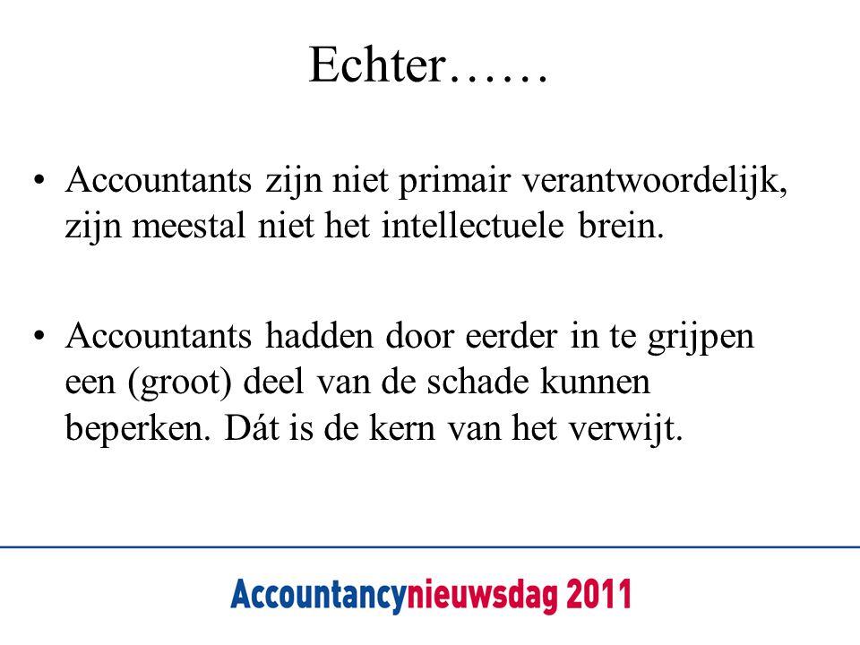 Echter…… •Accountants zijn niet primair verantwoordelijk, zijn meestal niet het intellectuele brein. •Accountants hadden door eerder in te grijpen een
