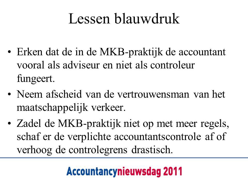 Lessen blauwdruk •Erken dat de in de MKB-praktijk de accountant vooral als adviseur en niet als controleur fungeert. •Neem afscheid van de vertrouwens