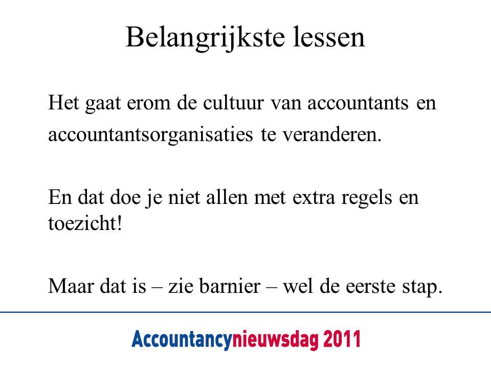 Belangrijkste lessen Het gaat erom de cultuur van accountants en accountantsorganisaties te veranderen. En dat doe je niet allen met extra regels en t