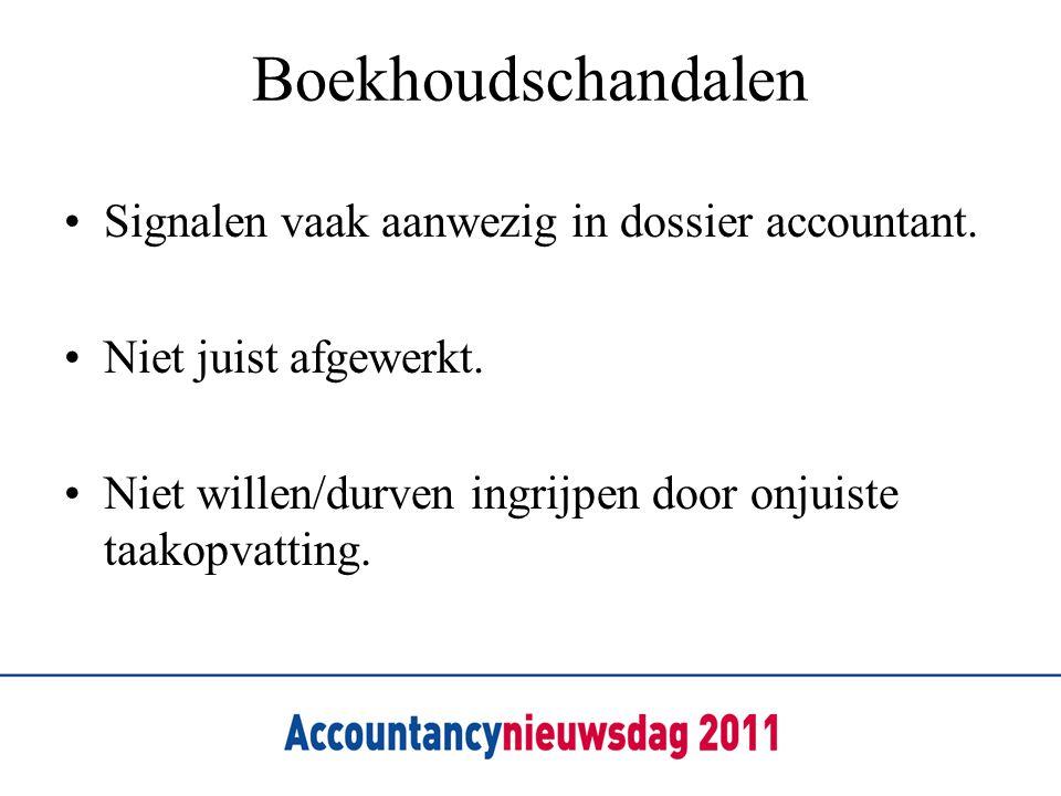 Boekhoudschandalen •Signalen vaak aanwezig in dossier accountant. •Niet juist afgewerkt. •Niet willen/durven ingrijpen door onjuiste taakopvatting.