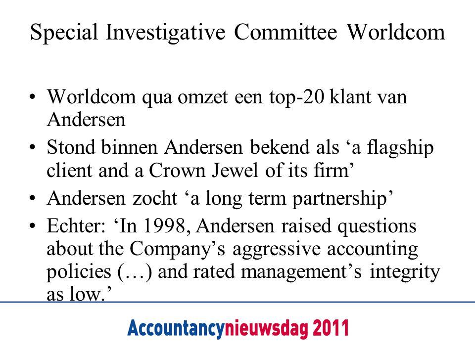 Special Investigative Committee Worldcom •Worldcom qua omzet een top-20 klant van Andersen •Stond binnen Andersen bekend als 'a flagship client and a