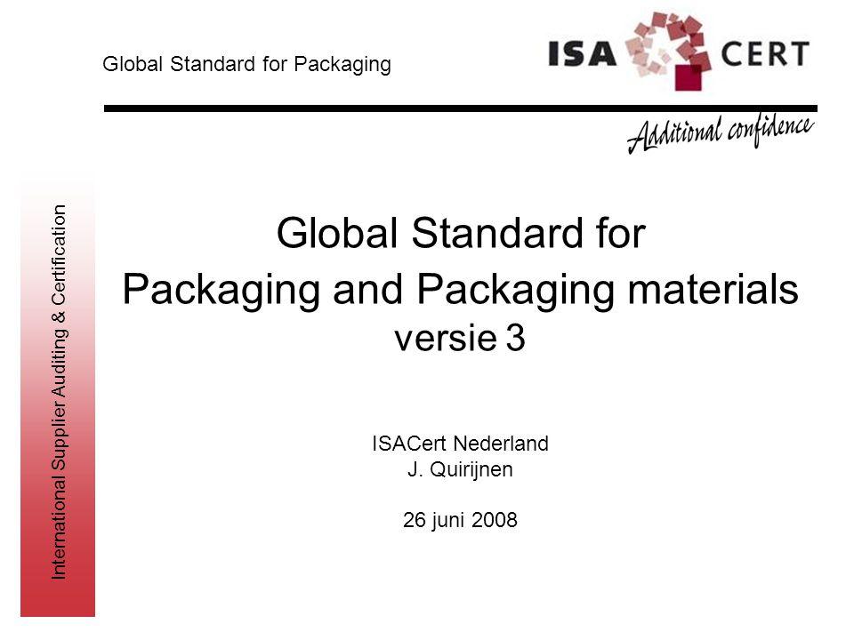 International Supplier Auditing & Certification Global Standard for Packaging and Packaging materials versie 3 ISACert Nederland J. Quirijnen 26 juni