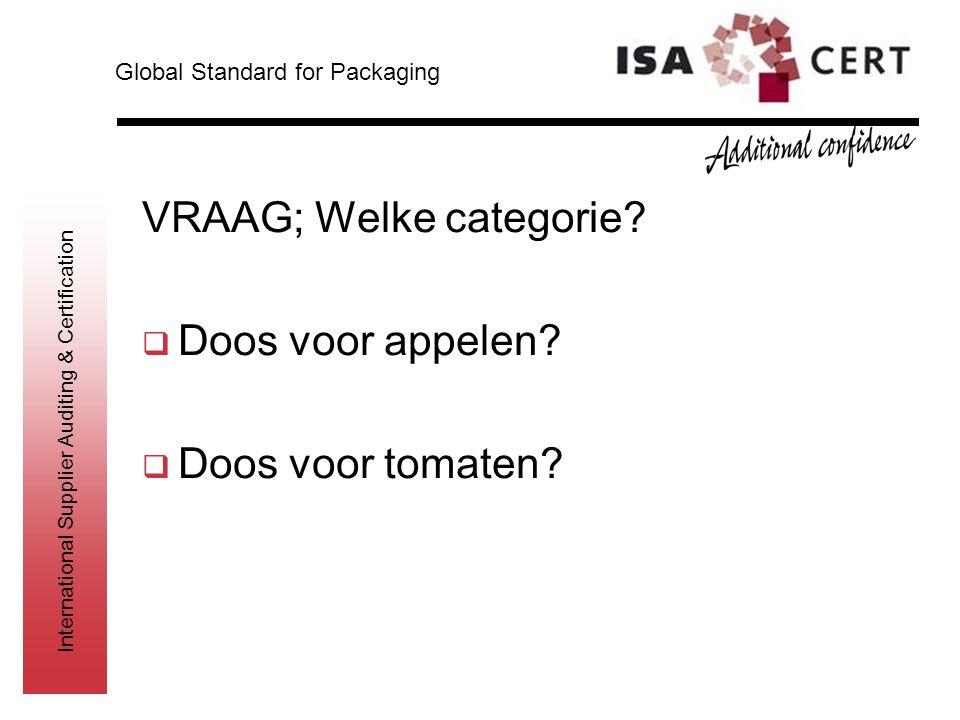 International Supplier Auditing & Certification VRAAG; Welke categorie?  Doos voor appelen?  Doos voor tomaten? Global Standard for Packaging