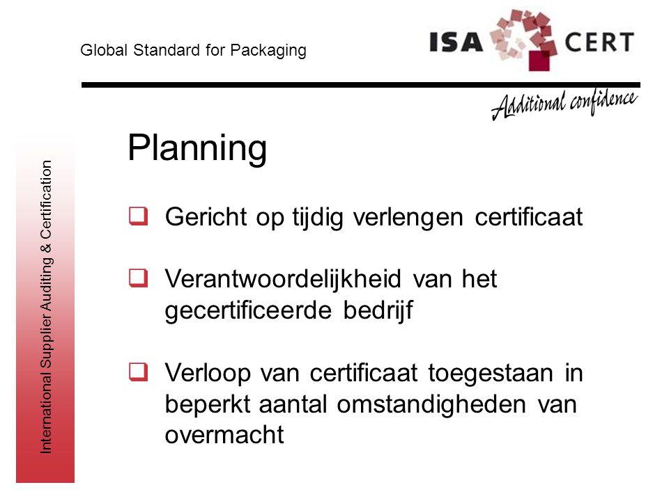 International Supplier Auditing & Certification Planning  Gericht op tijdig verlengen certificaat  Verantwoordelijkheid van het gecertificeerde bedr