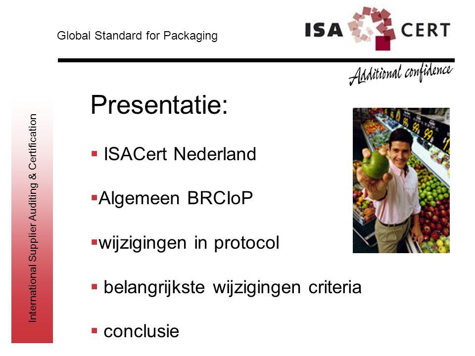 International Supplier Auditing & Certification Presentatie:  ISACert Nederland  Algemeen BRCIoP  wijzigingen in protocol  belangrijkste wijziging