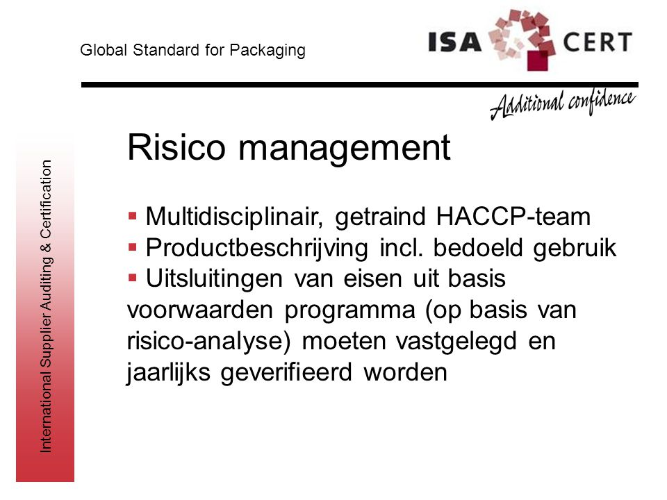 International Supplier Auditing & Certification Risico management  Multidisciplinair, getraind HACCP-team  Productbeschrijving incl. bedoeld gebruik