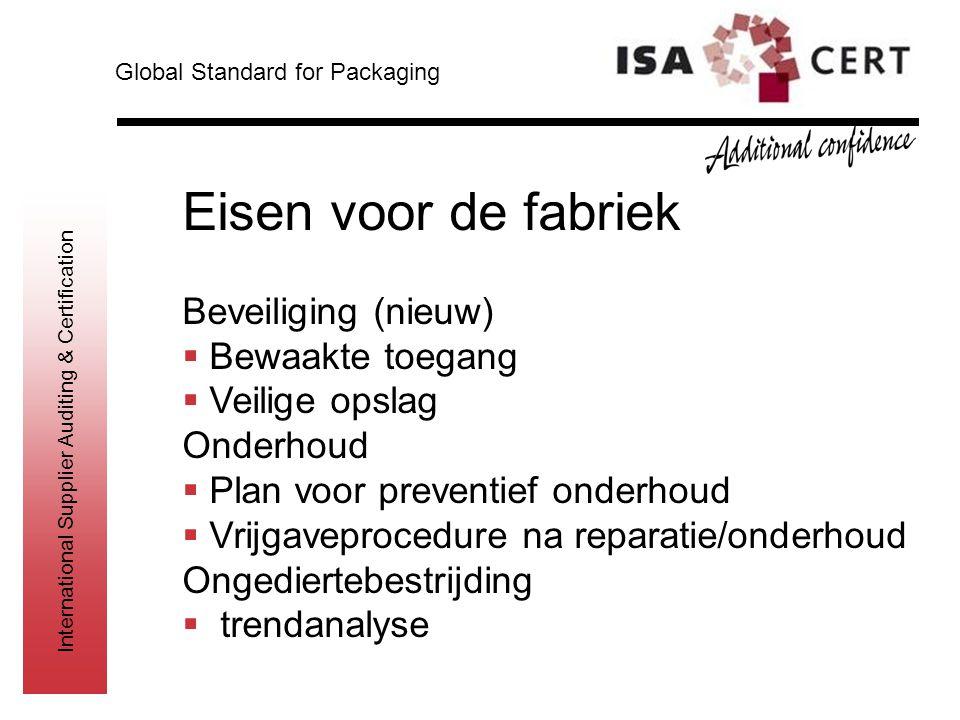 International Supplier Auditing & Certification Eisen voor de fabriek Beveiliging (nieuw)  Bewaakte toegang  Veilige opslag Onderhoud  Plan voor pr