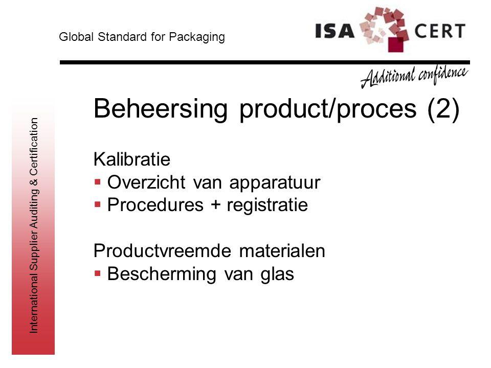 International Supplier Auditing & Certification Beheersing product/proces (2) Kalibratie  Overzicht van apparatuur  Procedures + registratie Product