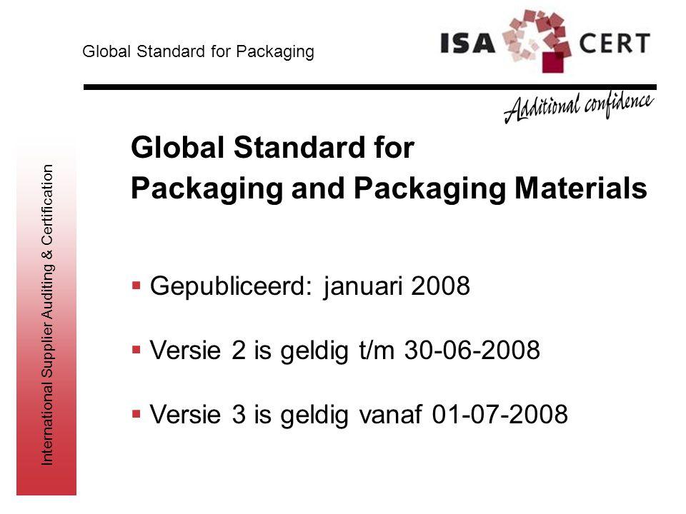 International Supplier Auditing & Certification Global Standard for Packaging and Packaging Materials  Gepubliceerd: januari 2008  Versie 2 is geldi