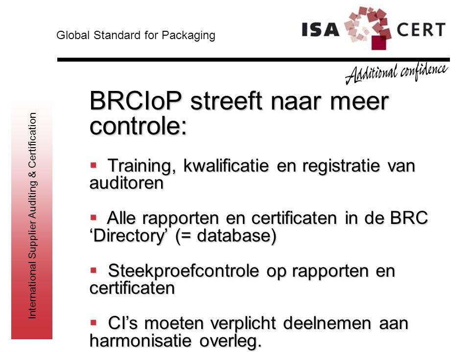 International Supplier Auditing & Certification BRCIoP streeft naar meer controle:  Training, kwalificatie en registratie van auditoren  Alle rappor