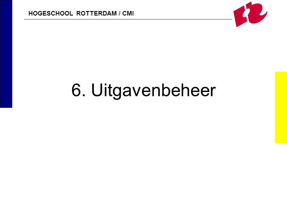HOGESCHOOL ROTTERDAM / CMI 6. Uitgavenbeheer