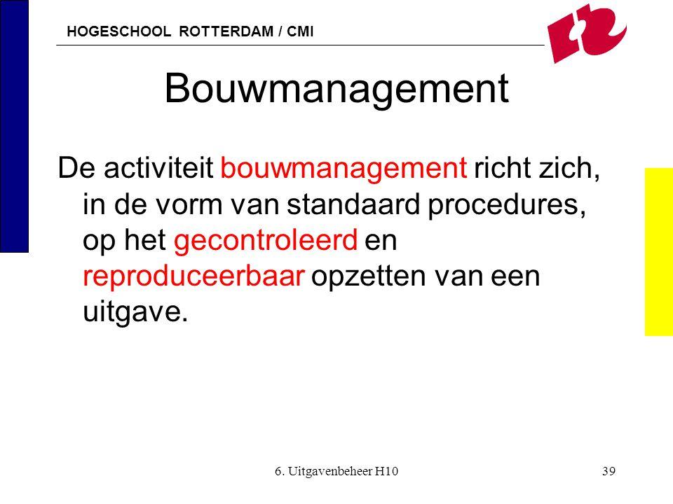 HOGESCHOOL ROTTERDAM / CMI 6. Uitgavenbeheer H1039 Bouwmanagement De activiteit bouwmanagement richt zich, in de vorm van standaard procedures, op het
