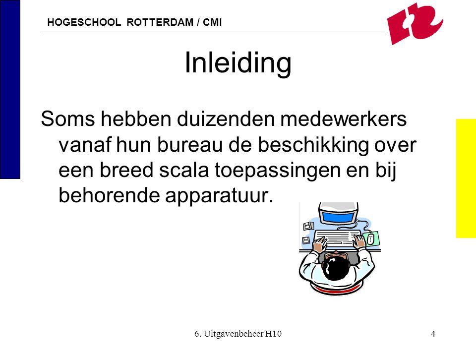 HOGESCHOOL ROTTERDAM / CMI 6. Uitgavenbeheer H104 Inleiding Soms hebben duizenden medewerkers vanaf hun bureau de beschikking over een breed scala toe