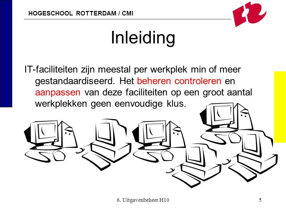 HOGESCHOOL ROTTERDAM / CMI 6. Uitgavenbeheer H105 Inleiding IT-faciliteiten zijn meestal per werkplek min of meer gestandaardiseerd. Het beheren contr