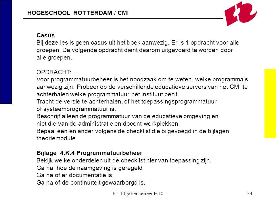HOGESCHOOL ROTTERDAM / CMI 6. Uitgavenbeheer H1054 Casus Bij deze les is geen casus uit het boek aanwezig. Er is 1 opdracht voor alle groepen. De volg