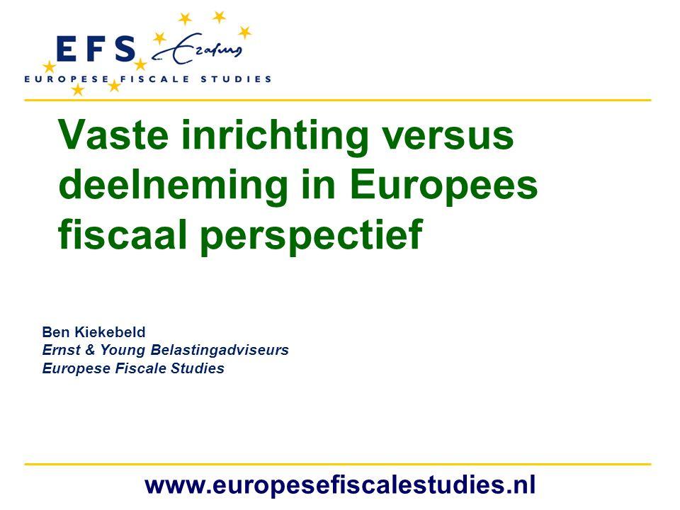 www.europesefiscalestudies.nl Vaste inrichting versus deelneming in Europees fiscaal perspectief Ben Kiekebeld Ernst & Young Belastingadviseurs Europe