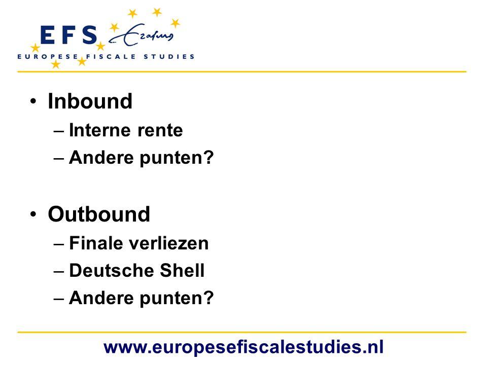 •Inbound –Interne rente –Andere punten? •Outbound –Finale verliezen –Deutsche Shell –Andere punten? www.europesefiscalestudies.nl