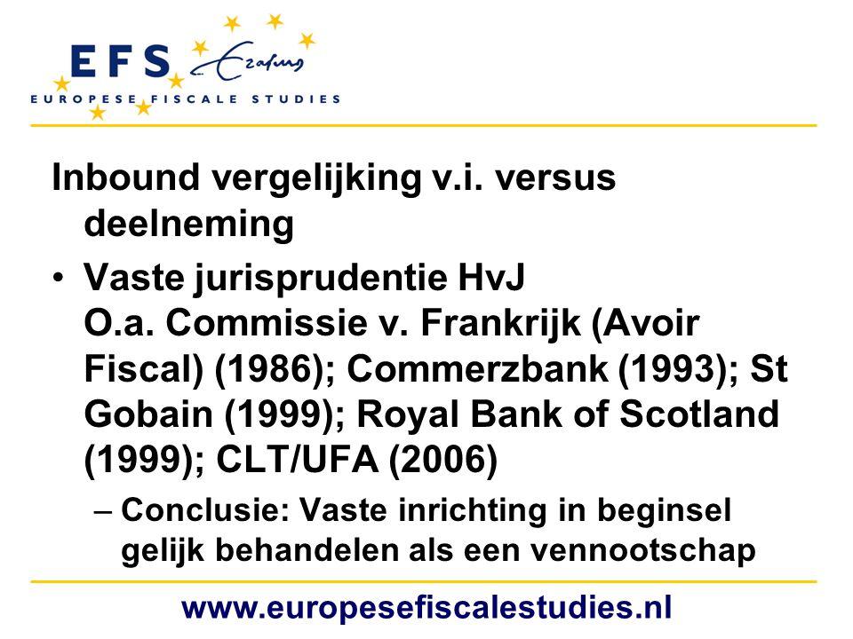 Inbound vergelijking v.i. versus deelneming •Vaste jurisprudentie HvJ O.a. Commissie v. Frankrijk (Avoir Fiscal) (1986); Commerzbank (1993); St Gobain