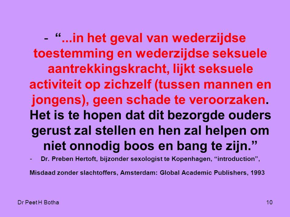 """Dr Peet H Botha10 -""""...in het geval van wederzijdse toestemming en wederzijdse seksuele aantrekkingskracht, lijkt seksuele activiteit op zichzelf (tus"""