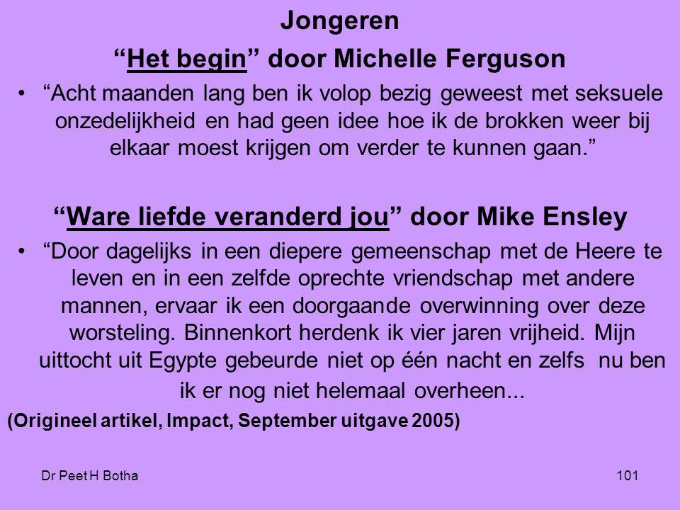 """Dr Peet H Botha101 Jongeren """"Het begin"""" door Michelle Ferguson •""""Acht maanden lang ben ik volop bezig geweest met seksuele onzedelijkheid en had geen"""