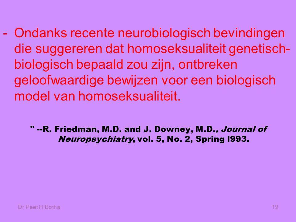 Dr Peet H Botha19 -Ondanks recente neurobiologisch bevindingen die suggereren dat homoseksualiteit genetisch- biologisch bepaald zou zijn, ontbreken g
